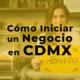como-iniciar-un-negocio-cdmx